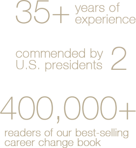 35+ years of experience, commended by 2 U.S. presidents, 400,000+ readers of our best selling career change book